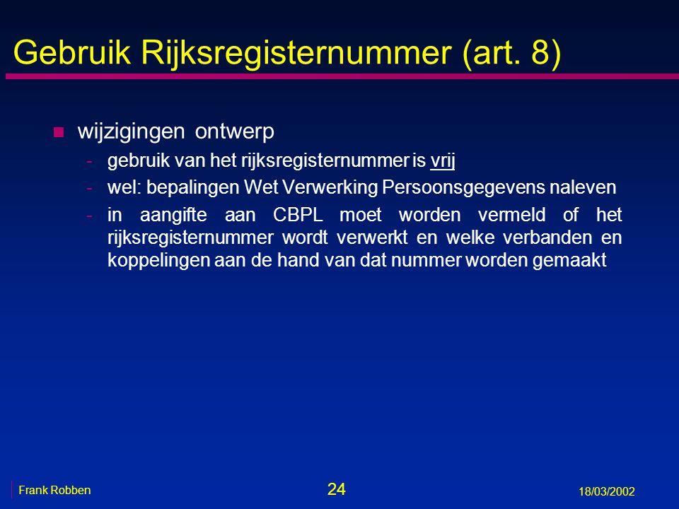 24 Frank Robben 18/03/2002 Gebruik Rijksregisternummer (art. 8) n wijzigingen ontwerp -gebruik van het rijksregisternummer is vrij -wel: bepalingen We