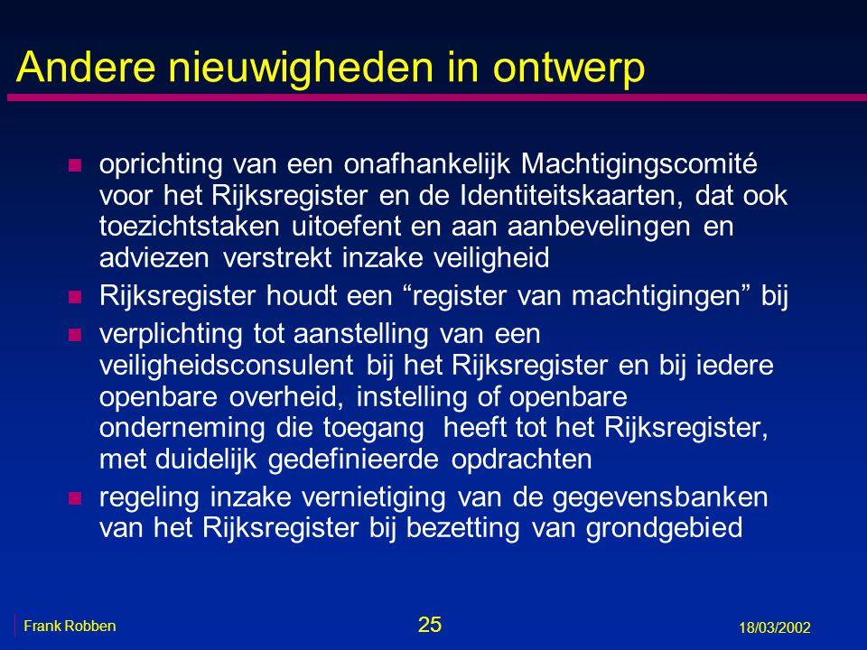 25 Frank Robben 18/03/2002 Andere nieuwigheden in ontwerp n oprichting van een onafhankelijk Machtigingscomité voor het Rijksregister en de Identiteit