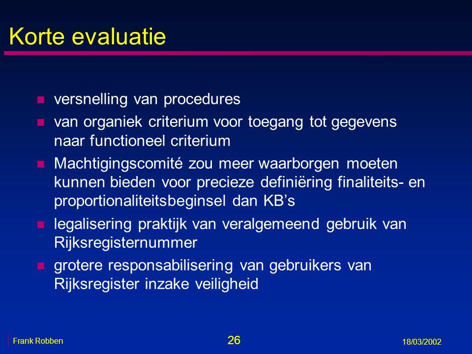 26 Frank Robben 18/03/2002 Korte evaluatie n versnelling van procedures n van organiek criterium voor toegang tot gegevens naar functioneel criterium