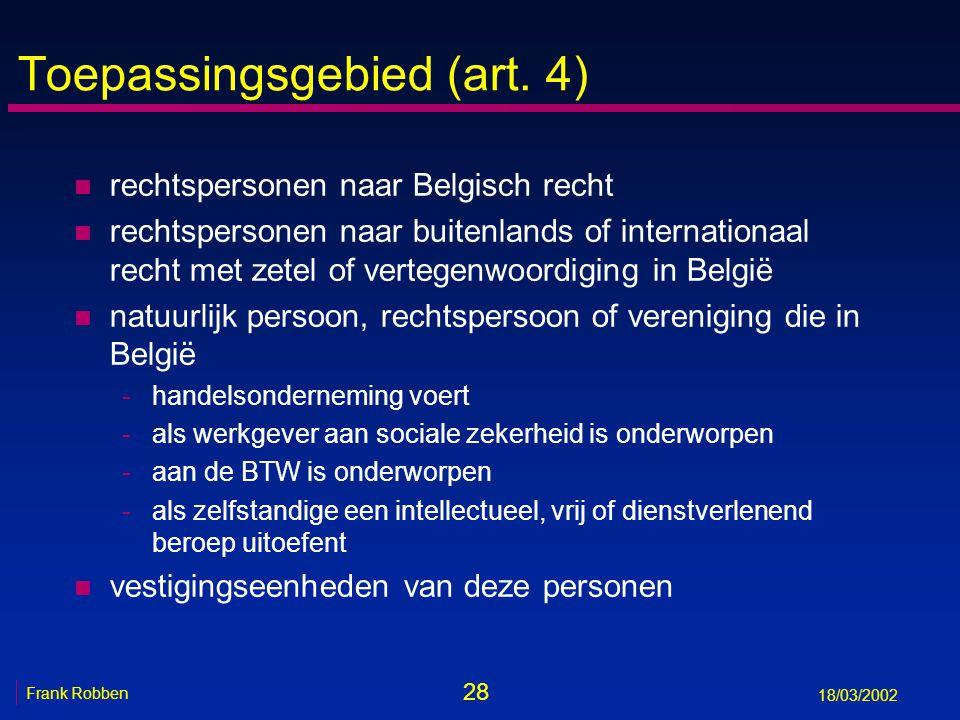 28 Frank Robben 18/03/2002 Toepassingsgebied (art. 4) n rechtspersonen naar Belgisch recht n rechtspersonen naar buitenlands of internationaal recht m
