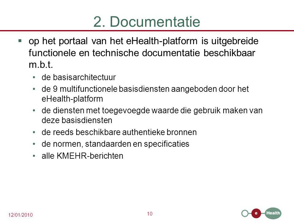 10 12/01/2010 2. Documentatie  op het portaal van het eHealth-platform is uitgebreide functionele en technische documentatie beschikbaar m.b.t. de ba