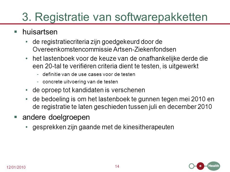 14 12/01/2010 3. Registratie van softwarepakketten  huisartsen de registratiecriteria zijn goedgekeurd door de Overeenkomstencommissie Artsen-Ziekenf