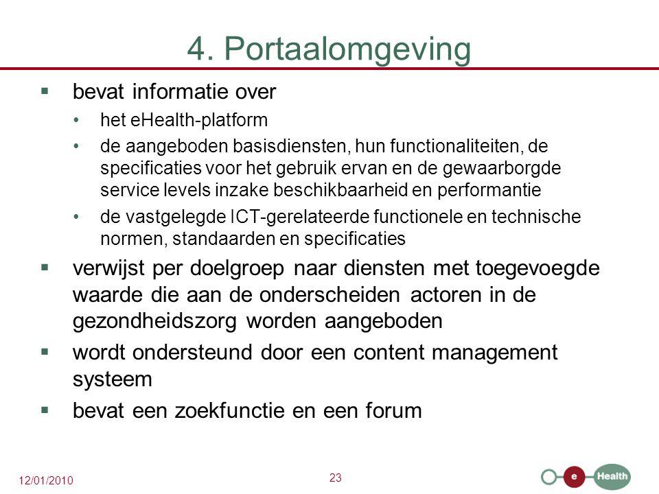 23 12/01/2010 4. Portaalomgeving  bevat informatie over het eHealth-platform de aangeboden basisdiensten, hun functionaliteiten, de specificaties voo