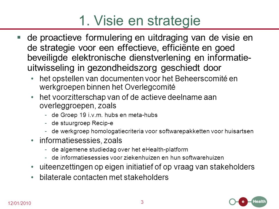 3 12/01/2010 1. Visie en strategie  de proactieve formulering en uitdraging van de visie en de strategie voor een effectieve, efficiënte en goed beve