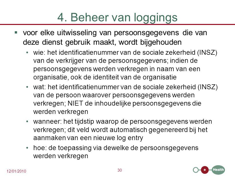 30 12/01/2010 4. Beheer van loggings  voor elke uitwisseling van persoonsgegevens die van deze dienst gebruik maakt, wordt bijgehouden wie: het ident