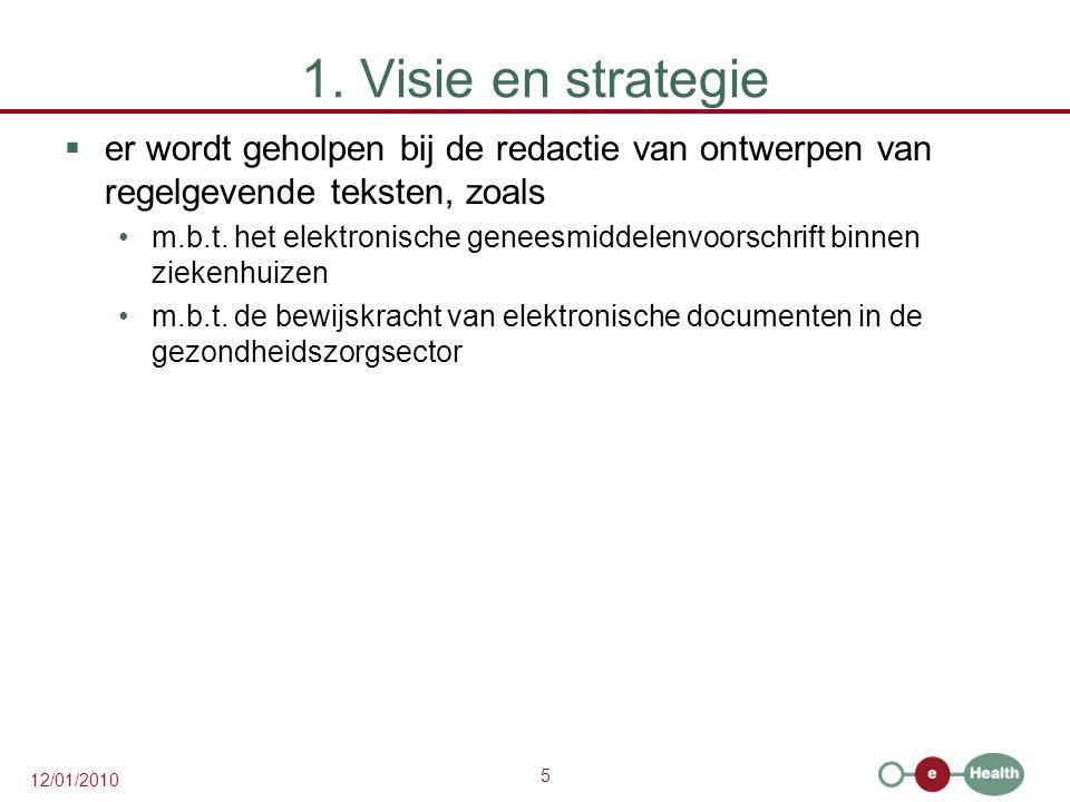 5 12/01/2010 1. Visie en strategie  er wordt geholpen bij de redactie van ontwerpen van regelgevende teksten, zoals m.b.t. het elektronische geneesmi