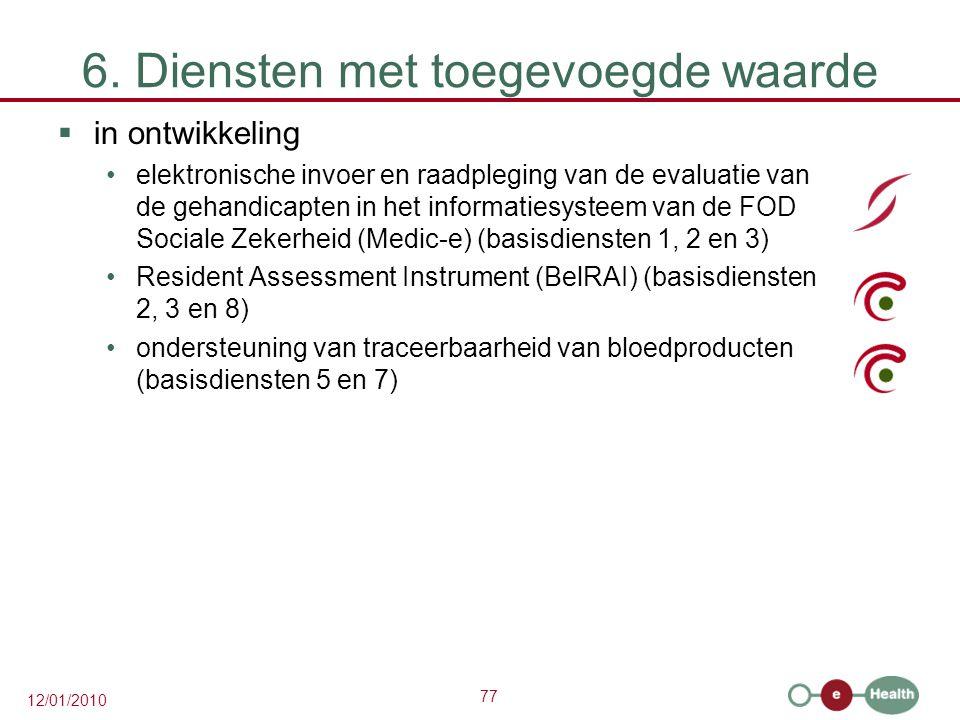 77 12/01/2010 6. Diensten met toegevoegde waarde  in ontwikkeling elektronische invoer en raadpleging van de evaluatie van de gehandicapten in het in