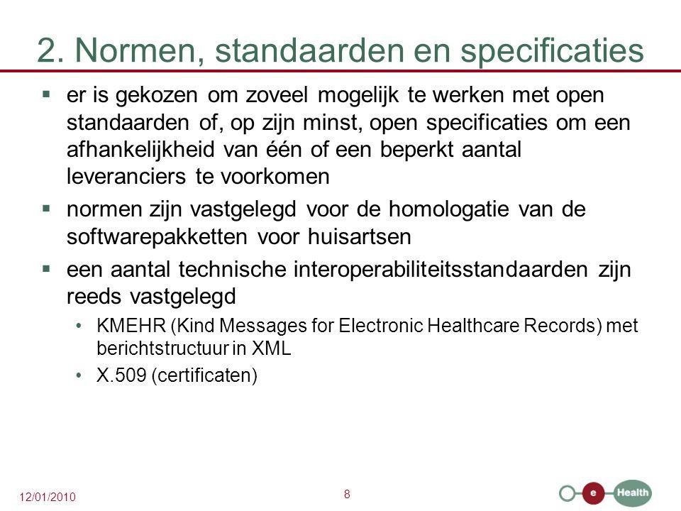 8 12/01/2010 2. Normen, standaarden en specificaties  er is gekozen om zoveel mogelijk te werken met open standaarden of, op zijn minst, open specifi