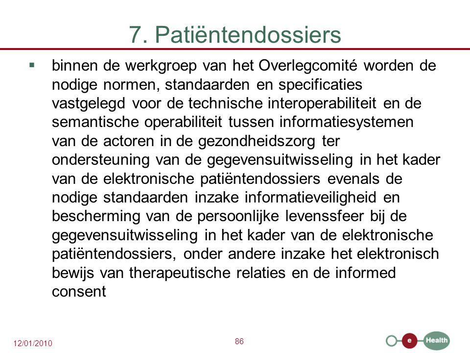 86 12/01/2010 7. Patiëntendossiers  binnen de werkgroep van het Overlegcomité worden de nodige normen, standaarden en specificaties vastgelegd voor d
