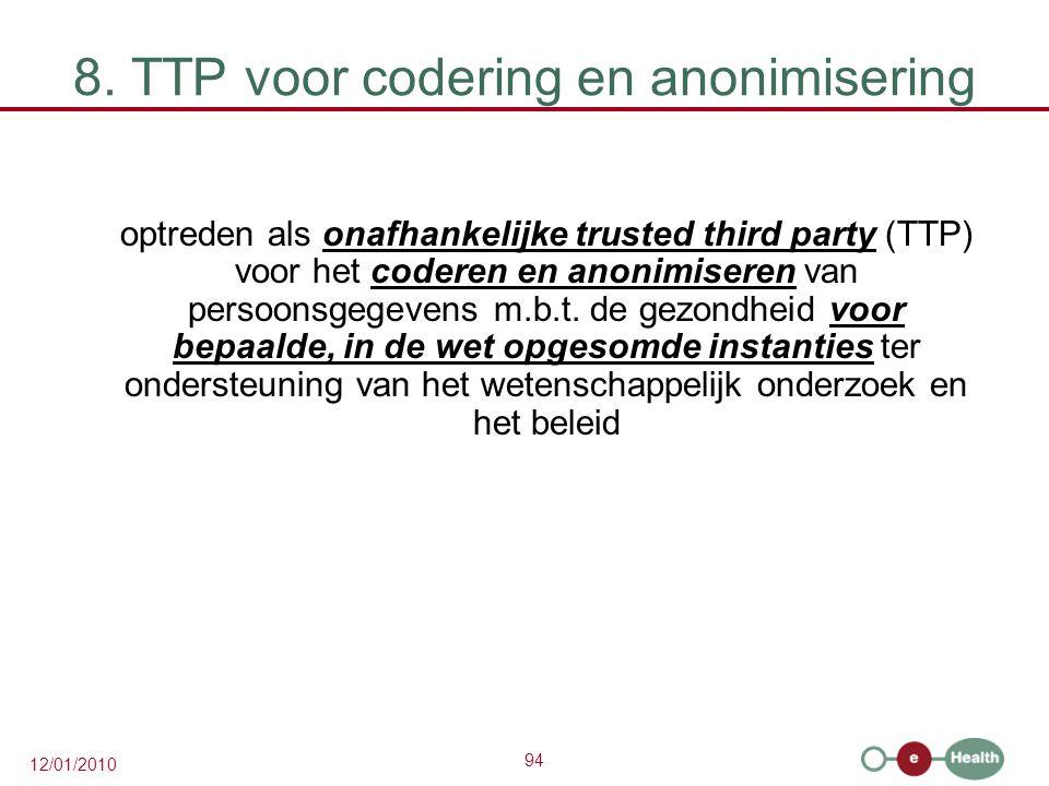 94 12/01/2010 8. TTP voor codering en anonimisering optreden als onafhankelijke trusted third party (TTP) voor het coderen en anonimiseren van persoon