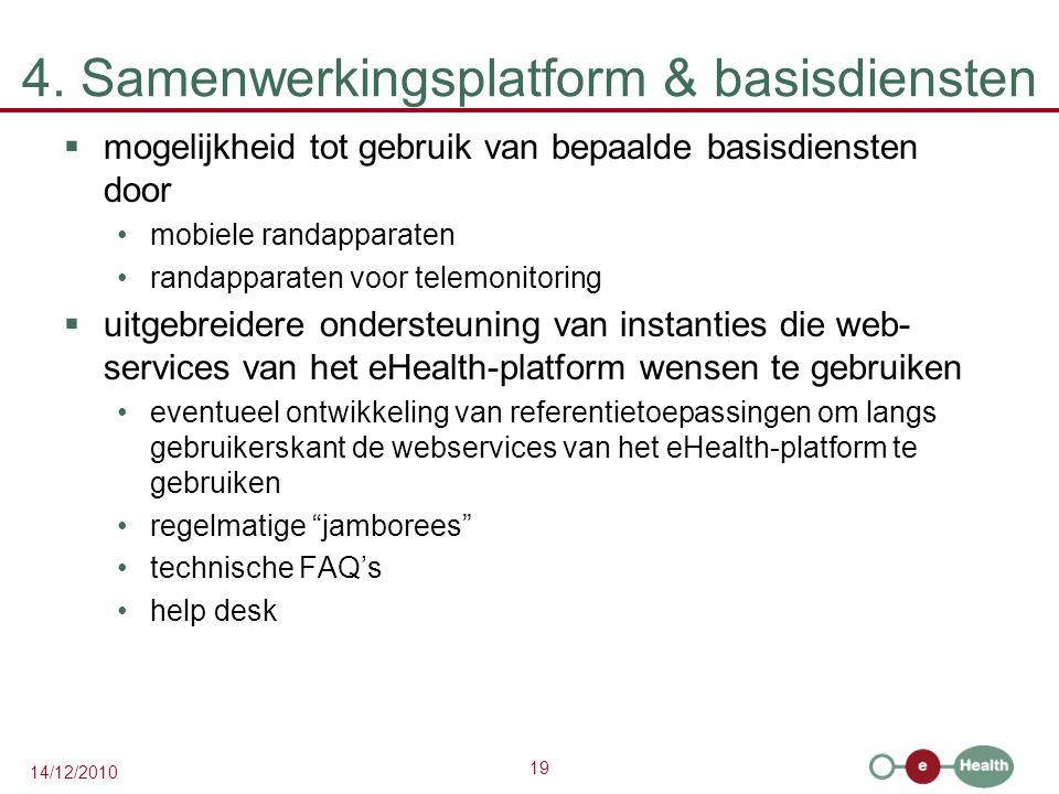 19 14/12/2010 4. Samenwerkingsplatform & basisdiensten  mogelijkheid tot gebruik van bepaalde basisdiensten door mobiele randapparaten randapparaten