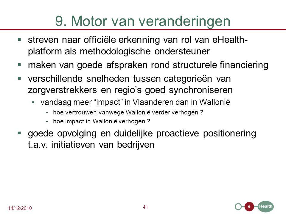41 14/12/2010 9. Motor van veranderingen  streven naar officiële erkenning van rol van eHealth- platform als methodologische ondersteuner  maken van