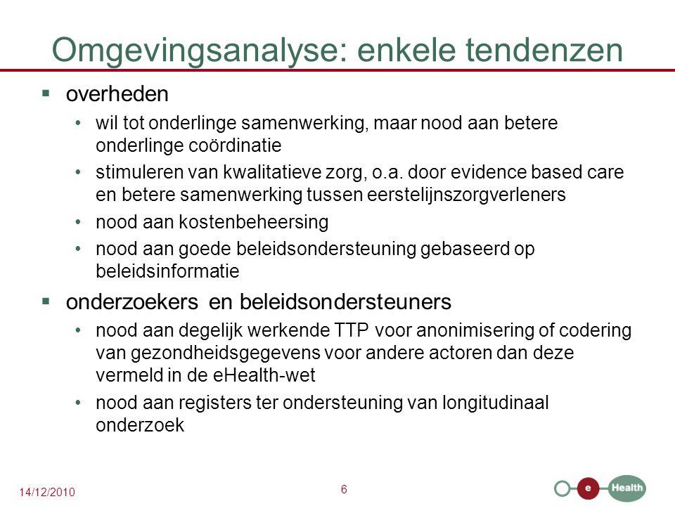 6 14/12/2010 Omgevingsanalyse: enkele tendenzen  overheden wil tot onderlinge samenwerking, maar nood aan betere onderlinge coördinatie stimuleren va