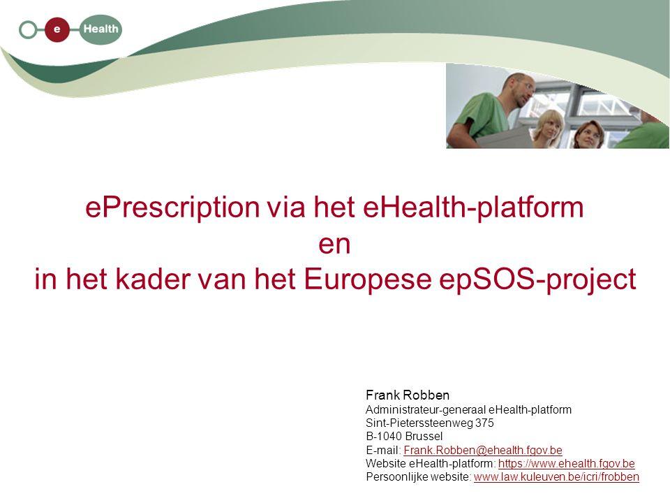 ePrescription via het eHealth-platform en in het kader van het Europese epSOS-project Frank Robben Administrateur-generaal eHealth-platform Sint-Piete