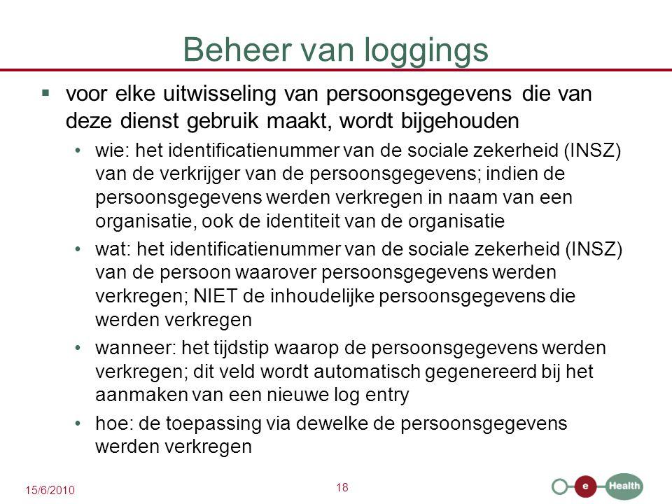 18 15/6/2010 Beheer van loggings  voor elke uitwisseling van persoonsgegevens die van deze dienst gebruik maakt, wordt bijgehouden wie: het identific