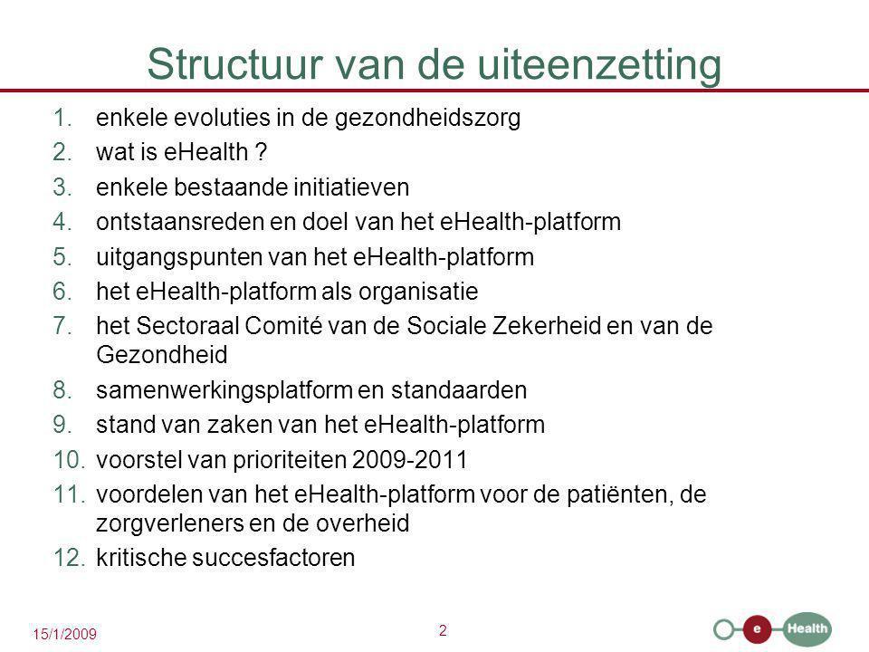 2 15/1/2009 Structuur van de uiteenzetting 1.enkele evoluties in de gezondheidszorg 2.wat is eHealth ? 3.enkele bestaande initiatieven 4.ontstaansrede