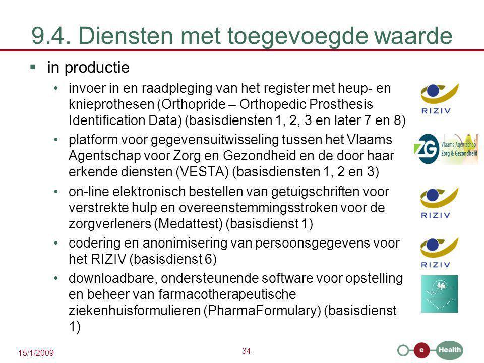 34 15/1/2009 9.4. Diensten met toegevoegde waarde  in productie invoer in en raadpleging van het register met heup- en knieprothesen (Orthopride – Or