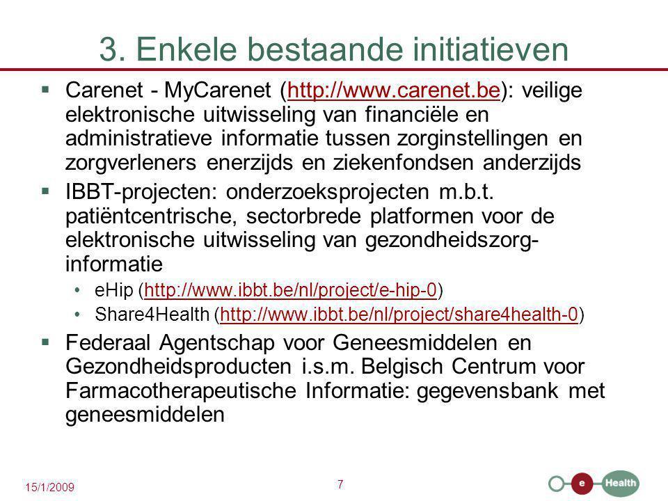 7 15/1/2009 3. Enkele bestaande initiatieven  Carenet - MyCarenet (http://www.carenet.be): veilige elektronische uitwisseling van financiële en admin