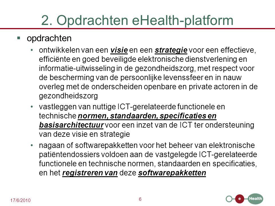 6 17/6/2010 2. Opdrachten eHealth-platform  opdrachten ontwikkelen van een visie en een strategie voor een effectieve, efficiënte en goed beveiligde
