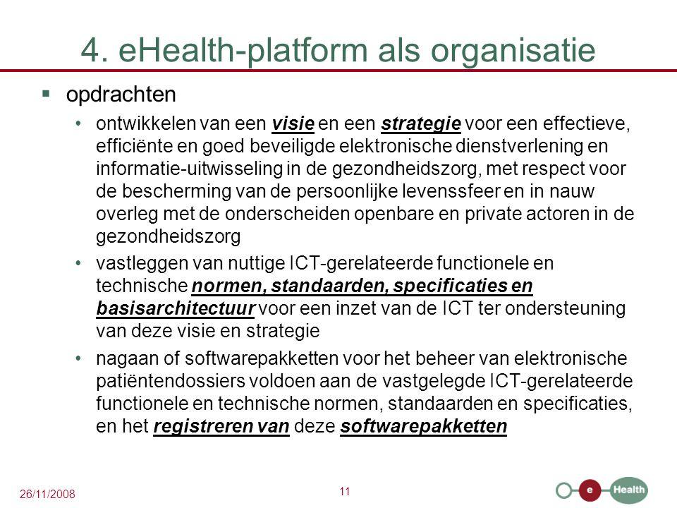 11 26/11/2008 4. eHealth-platform als organisatie  opdrachten ontwikkelen van een visie en een strategie voor een effectieve, efficiënte en goed beve