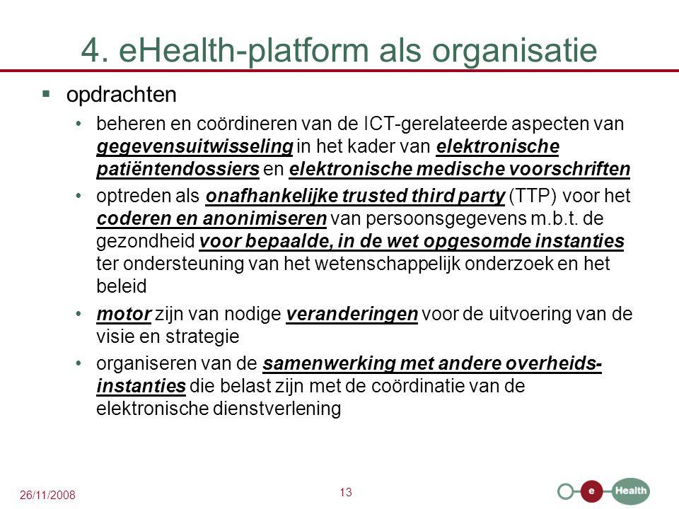 13 26/11/2008 4. eHealth-platform als organisatie  opdrachten beheren en coördineren van de ICT-gerelateerde aspecten van gegevensuitwisseling in het