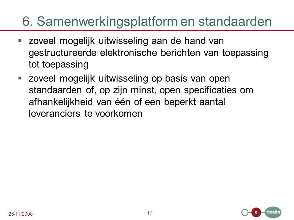 17 26/11/2008 6. Samenwerkingsplatform en standaarden  zoveel mogelijk uitwisseling aan de hand van gestructureerde elektronische berichten van toepa