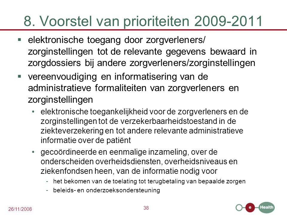38 26/11/2008 8. Voorstel van prioriteiten 2009-2011  elektronische toegang door zorgverleners/ zorginstellingen tot de relevante gegevens bewaard in