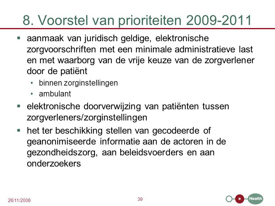 39 26/11/2008 8. Voorstel van prioriteiten 2009-2011  aanmaak van juridisch geldige, elektronische zorgvoorschriften met een minimale administratieve