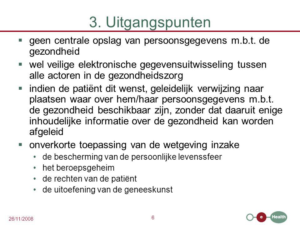 6 26/11/2008 3. Uitgangspunten  geen centrale opslag van persoonsgegevens m.b.t. de gezondheid  wel veilige elektronische gegevensuitwisseling tusse