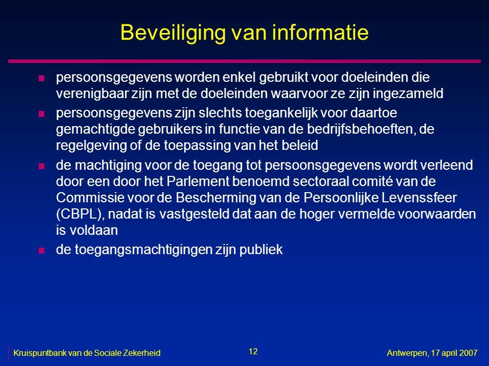 12 Kruispuntbank van de Sociale ZekerheidAntwerpen, 17 april 2007 Beveiliging van informatie n persoonsgegevens worden enkel gebruikt voor doeleinden