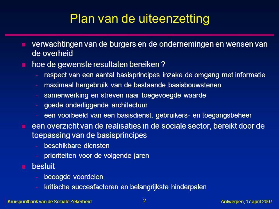2 Antwerpen, 17 april 2007 Plan van de uiteenzetting n verwachtingen van de burgers en de ondernemingen en wensen van de overheid n hoe de gewenste re