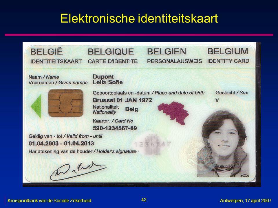 42 Kruispuntbank van de Sociale ZekerheidAntwerpen, 17 april 2007 Elektronische identiteitskaart