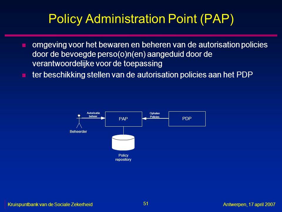 51 Kruispuntbank van de Sociale ZekerheidAntwerpen, 17 april 2007 Policy Administration Point (PAP) n omgeving voor het bewaren en beheren van de auto