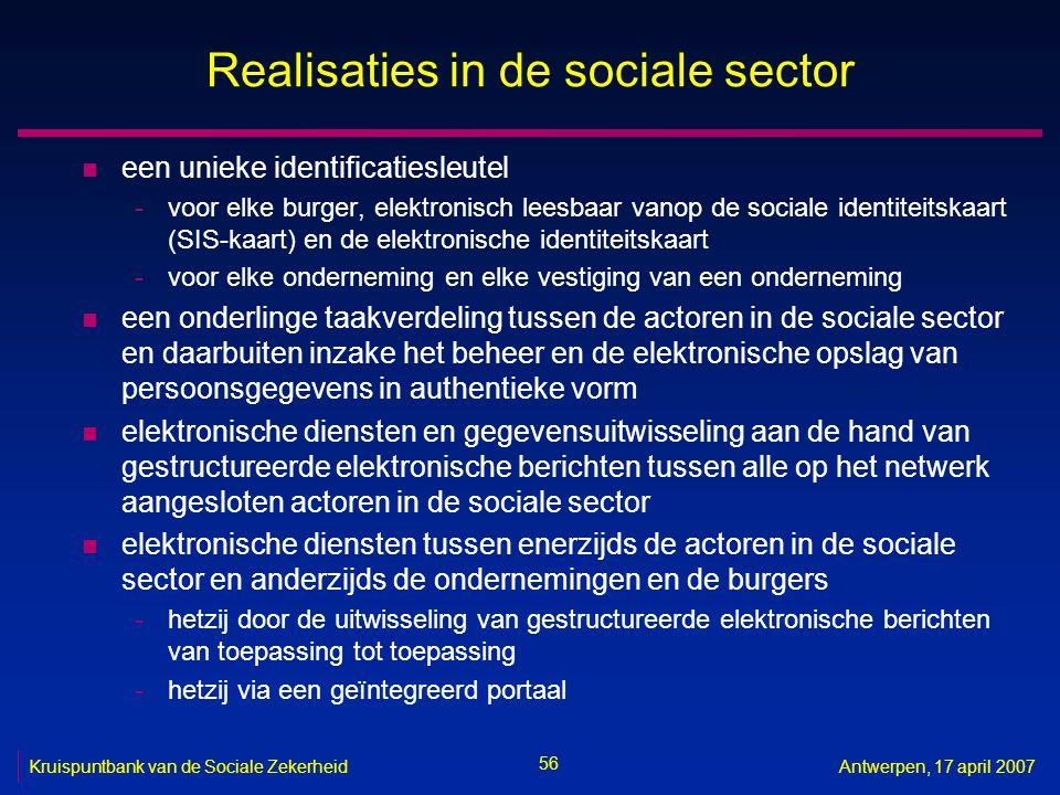 56 Kruispuntbank van de Sociale ZekerheidAntwerpen, 17 april 2007 Realisaties in de sociale sector n een unieke identificatiesleutel -voor elke burger