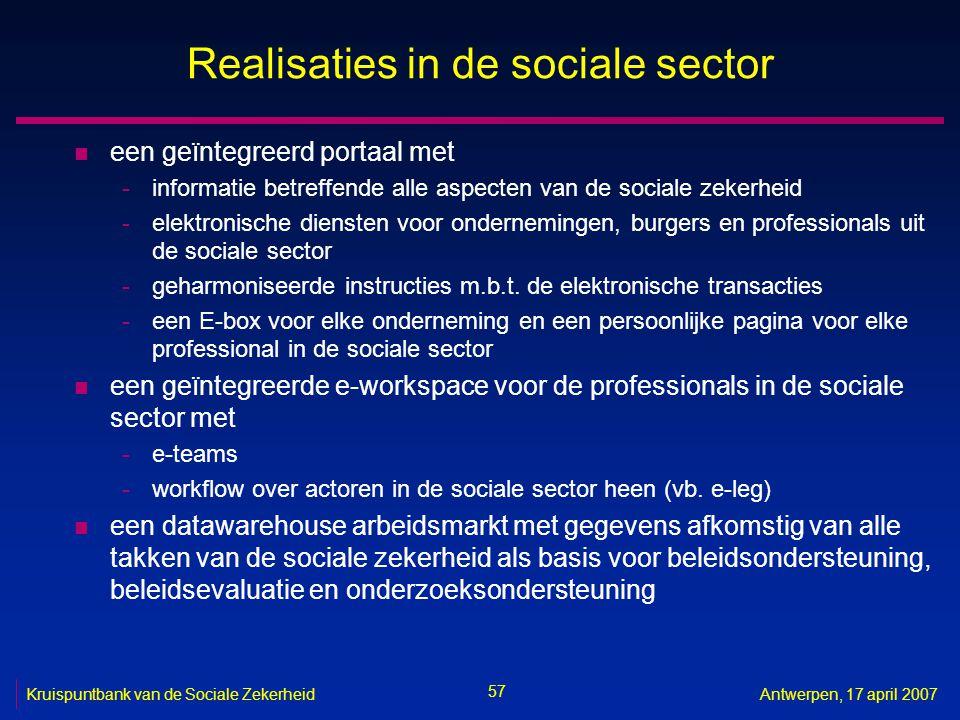 57 Kruispuntbank van de Sociale ZekerheidAntwerpen, 17 april 2007 Realisaties in de sociale sector n een geïntegreerd portaal met -informatie betreffe