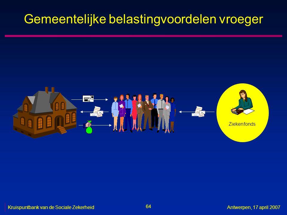 64 Kruispuntbank van de Sociale ZekerheidAntwerpen, 17 april 2007 Gemeentelijke belastingvoordelen vroeger Ziekenfonds