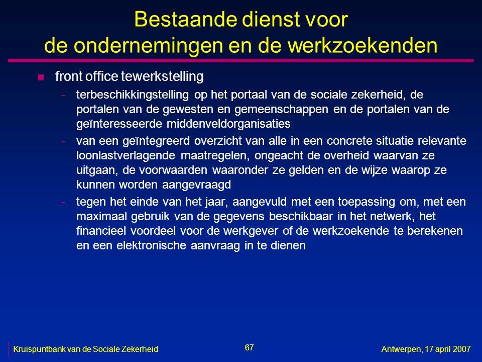 67 Kruispuntbank van de Sociale ZekerheidAntwerpen, 17 april 2007 Bestaande dienst voor de ondernemingen en de werkzoekenden n front office tewerkstel
