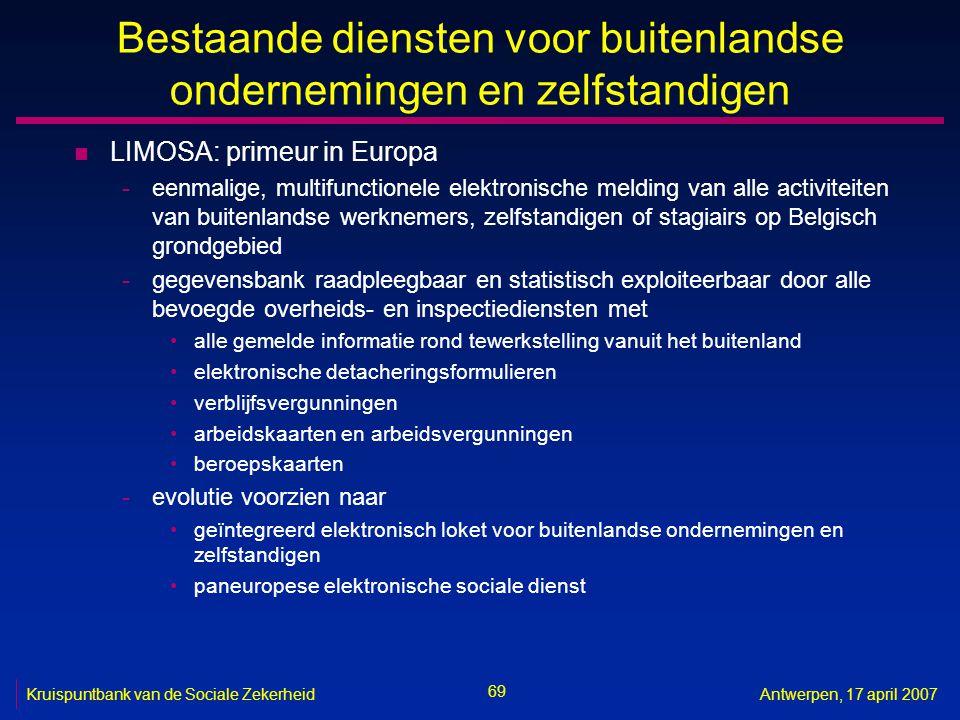 69 Kruispuntbank van de Sociale ZekerheidAntwerpen, 17 april 2007 Bestaande diensten voor buitenlandse ondernemingen en zelfstandigen n LIMOSA: primeu