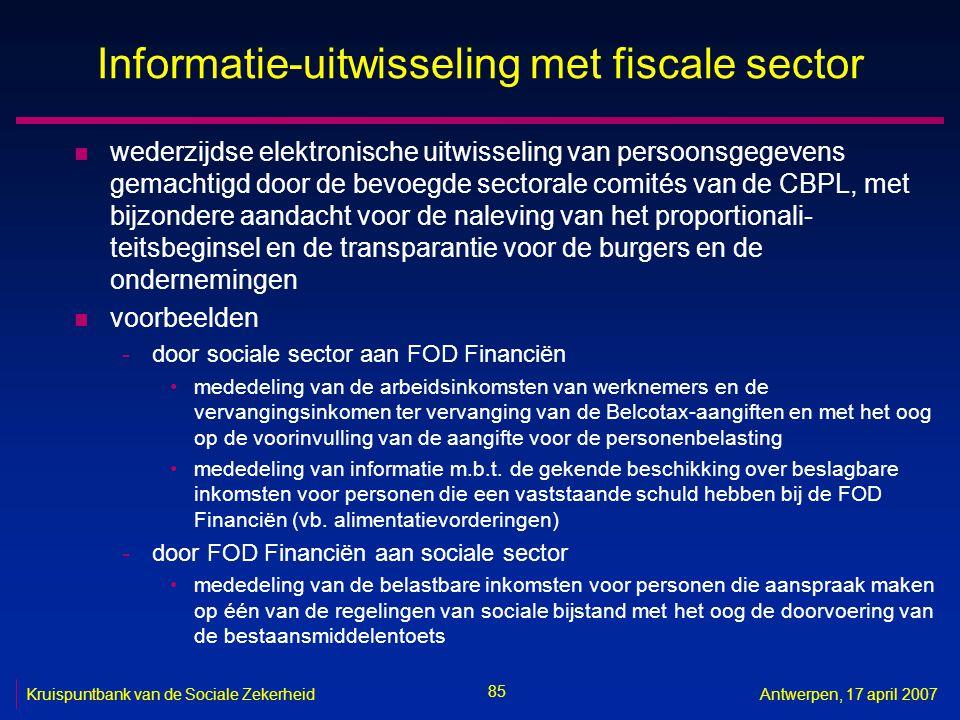 85 Kruispuntbank van de Sociale ZekerheidAntwerpen, 17 april 2007 Informatie-uitwisseling met fiscale sector n wederzijdse elektronische uitwisseling