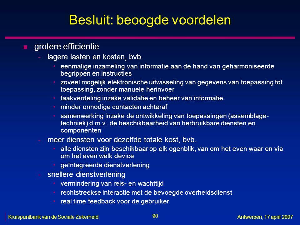 90 Kruispuntbank van de Sociale ZekerheidAntwerpen, 17 april 2007 Besluit: beoogde voordelen n grotere efficiëntie -lagere lasten en kosten, bvb. eenm