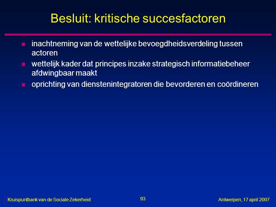93 Kruispuntbank van de Sociale ZekerheidAntwerpen, 17 april 2007 Besluit: kritische succesfactoren n inachtneming van de wettelijke bevoegdheidsverde