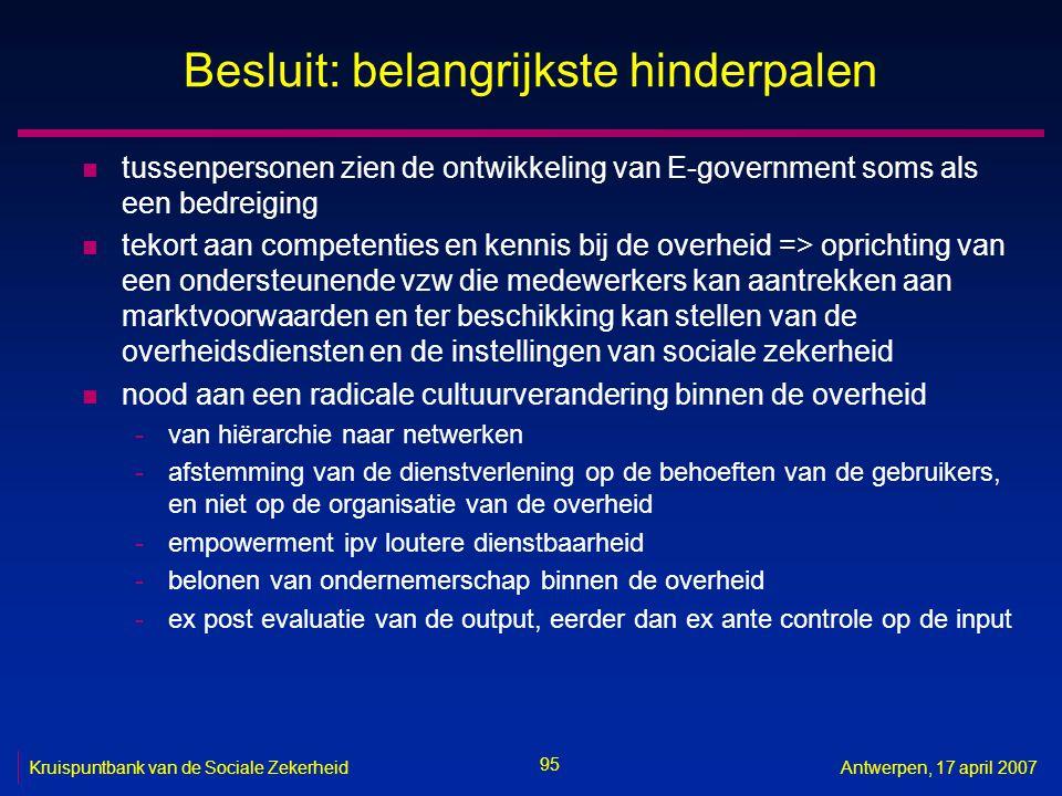 95 Kruispuntbank van de Sociale ZekerheidAntwerpen, 17 april 2007 Besluit: belangrijkste hinderpalen n tussenpersonen zien de ontwikkeling van E-gover