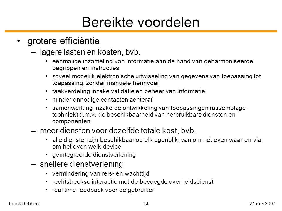 14 21 mei 2007 Frank Robben Bereikte voordelen grotere efficiëntie –lagere lasten en kosten, bvb.
