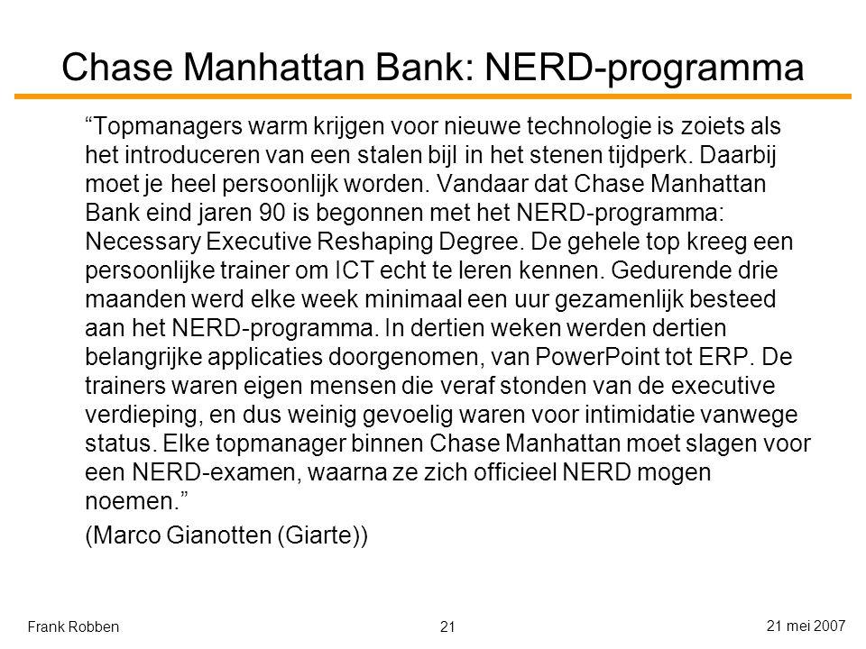 21 21 mei 2007 Frank Robben Chase Manhattan Bank: NERD-programma Topmanagers warm krijgen voor nieuwe technologie is zoiets als het introduceren van een stalen bijl in het stenen tijdperk.