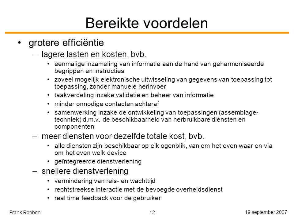 12 19 september 2007 Frank Robben Bereikte voordelen grotere efficiëntie –lagere lasten en kosten, bvb.