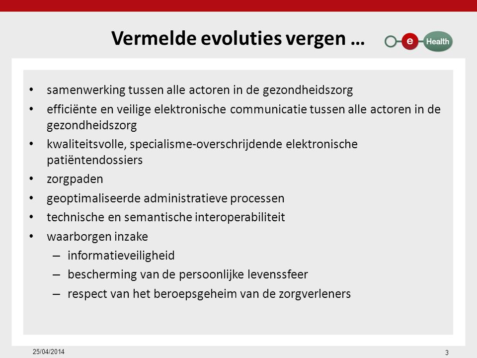 Hubs & Metahub-systeem: Oprichting van de hubs 5 hubs 3 technische implementaties 98 % van de Belgische ziekenhuizen (hebben het protocol 2012 ondertekend) 25/04/2014 34