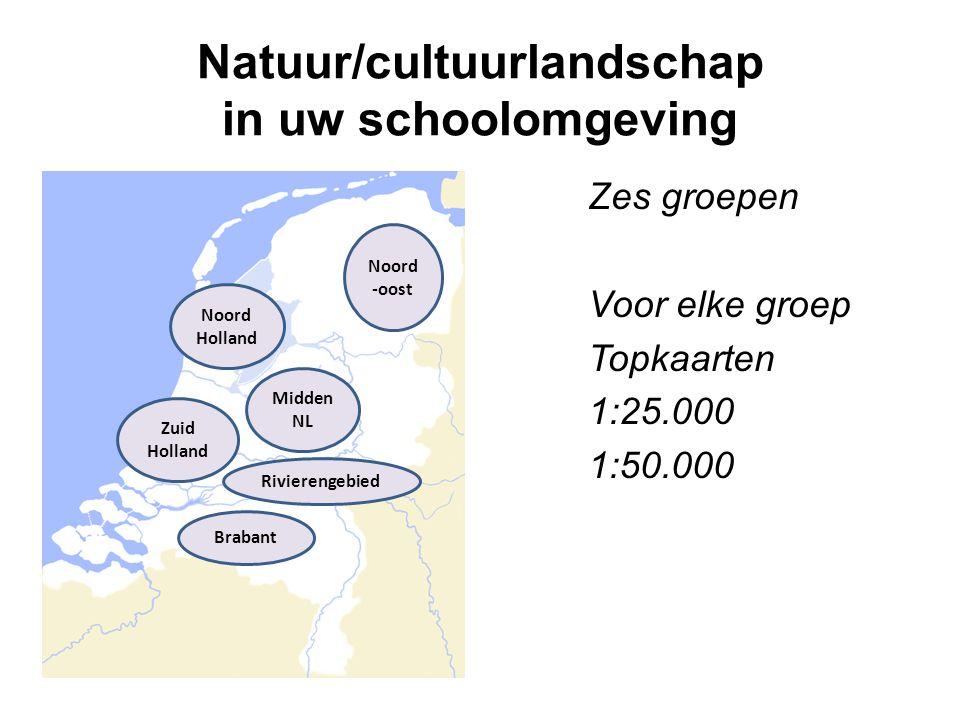 Natuur/cultuurlandschap in uw schoolomgeving Zes groepen Voor elke groep Topkaarten 1:25.000 1:50.000 Rivierengebied Brabant Noord Holland Noord -oost