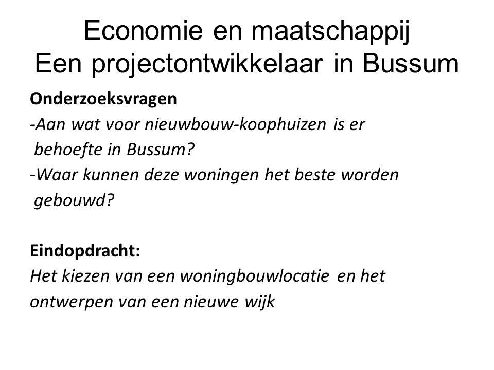 Onderzoeksvragen -Aan wat voor nieuwbouw-koophuizen is er behoefte in Bussum? -Waar kunnen deze woningen het beste worden gebouwd? Eindopdracht: Het k