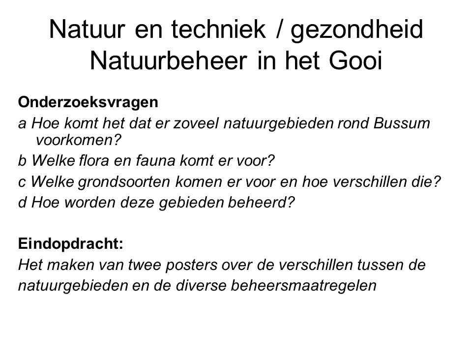 Onderzoeksvragen a Hoe komt het dat er zoveel natuurgebieden rond Bussum voorkomen? b Welke flora en fauna komt er voor? c Welke grondsoorten komen er