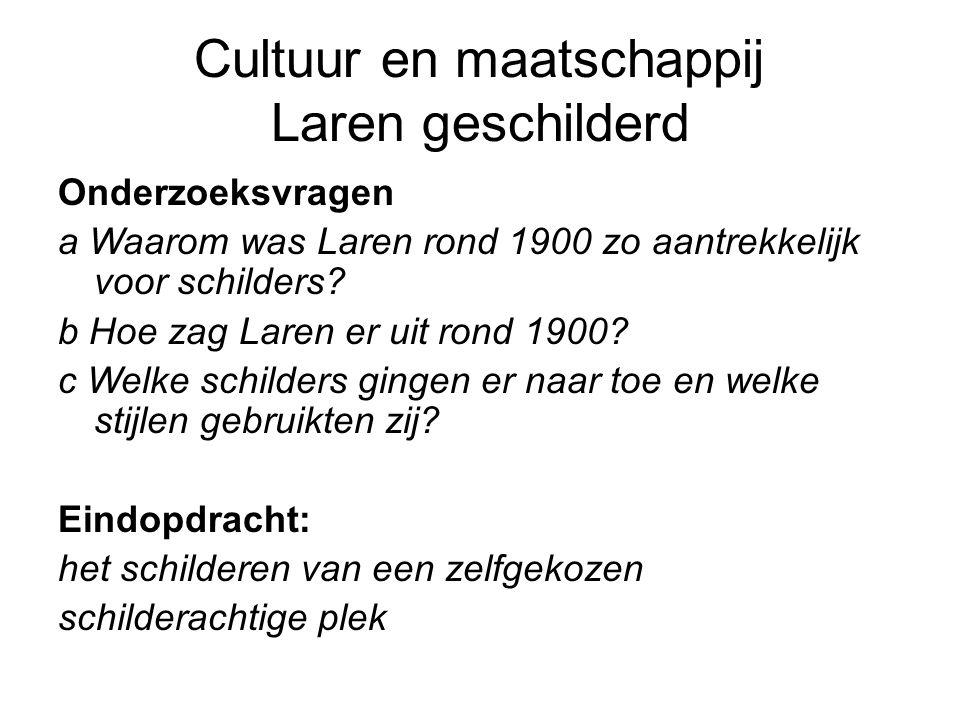 Cultuur en maatschappij Laren geschilderd Onderzoeksvragen a Waarom was Laren rond 1900 zo aantrekkelijk voor schilders? b Hoe zag Laren er uit rond 1